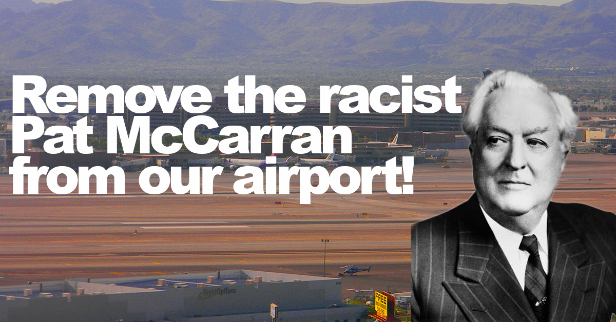 Remove the racist Pat McCarran from our airport!